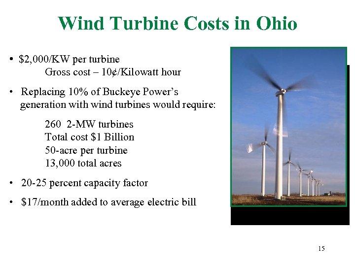 Wind Turbine Costs in Ohio • $2, 000/KW per turbine Gross cost – 10¢/Kilowatt