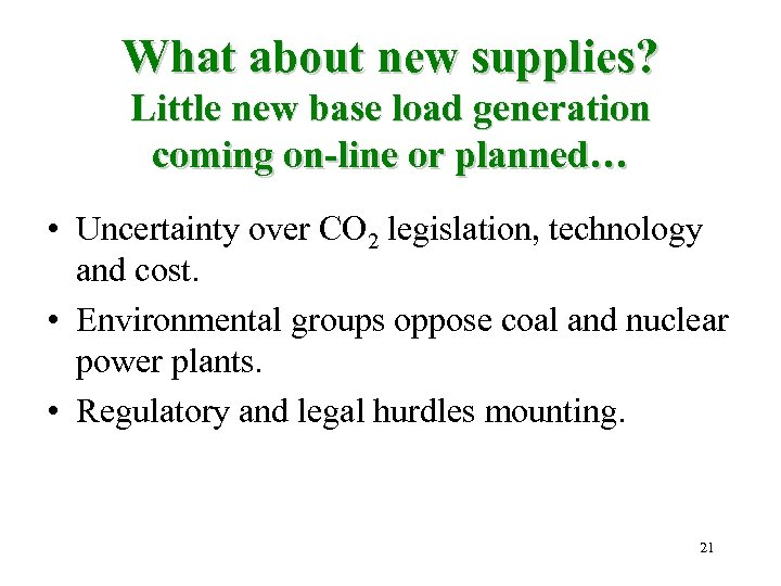 What about new supplies? Little new base load generation coming on-line or planned… •