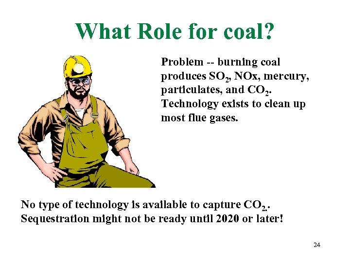 What Role for coal? Problem -- burning coal produces SO 2, NOx, mercury, particulates,