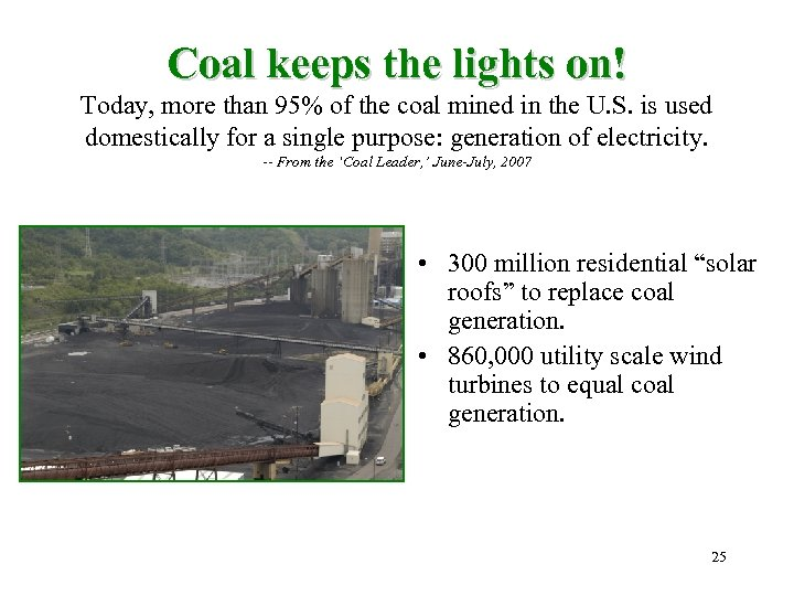 Coal keeps the lights on! Today, more than 95% of the coal mined in