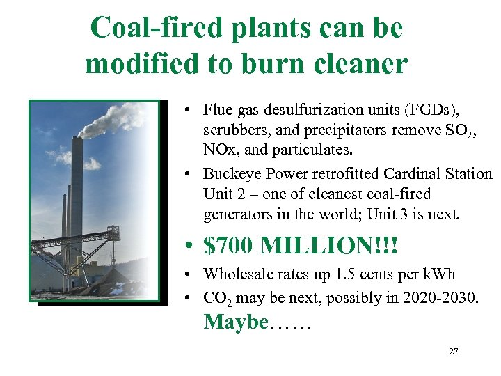 Coal-fired plants can be modified to burn cleaner • Flue gas desulfurization units (FGDs),