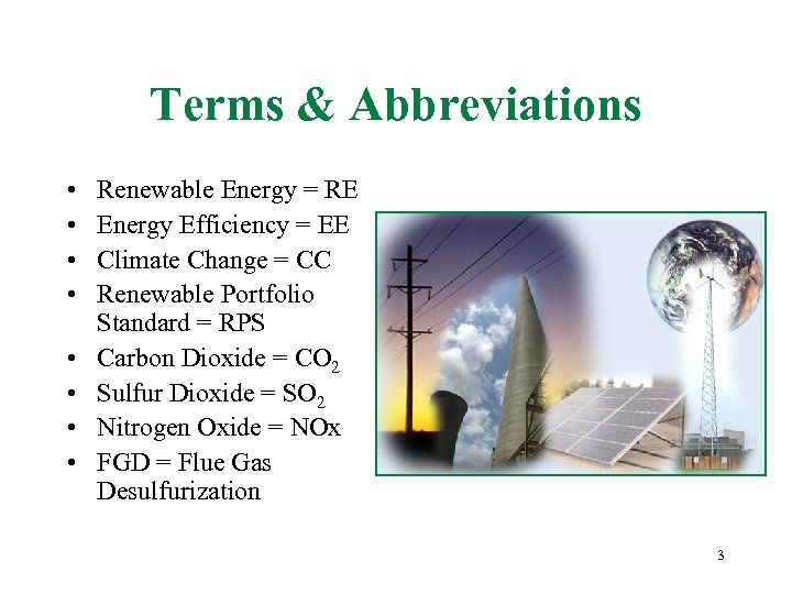Terms & Abbreviations • • Renewable Energy = RE Energy Efficiency = EE Climate