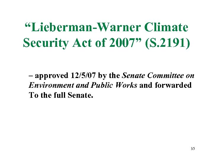 """Lieberman-Warner Climate Security Act of 2007"" (S. 2191) – approved 12/5/07 by the Senate"