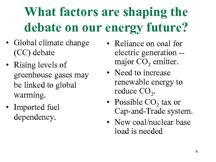 What factors are shaping the debate on our energy future? • Global climate change