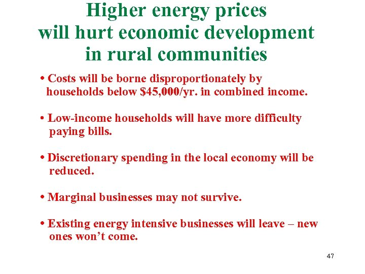 Higher energy prices will hurt economic development in rural communities • Costs will be