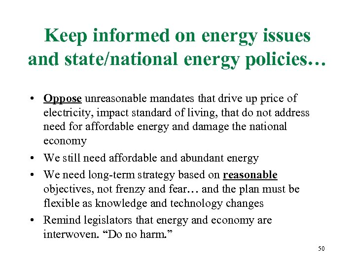 Keep informed on energy issues and state/national energy policies… • Oppose unreasonable mandates that
