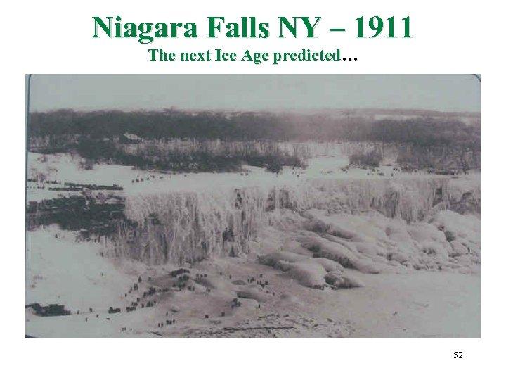 Niagara Falls NY – 1911 The next Ice Age predicted… 52