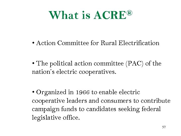 What is ACRE® • Action Committee for Rural Electrification • The political action committee