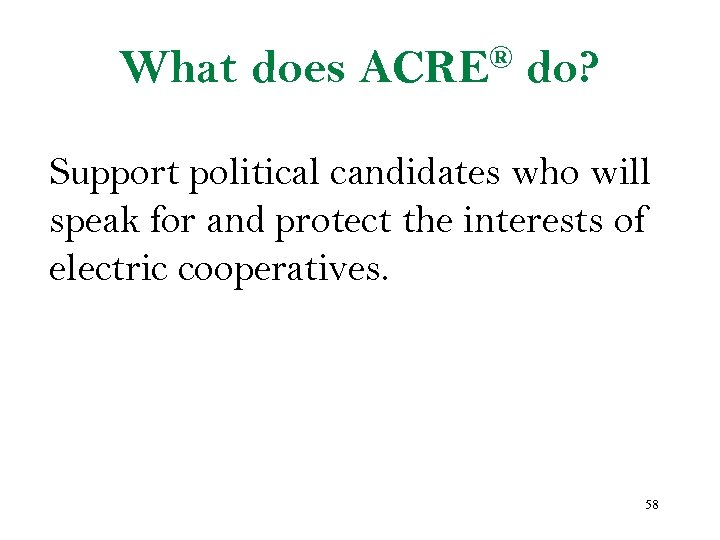 What does ® ACRE do? Support political candidates who will speak for and protect