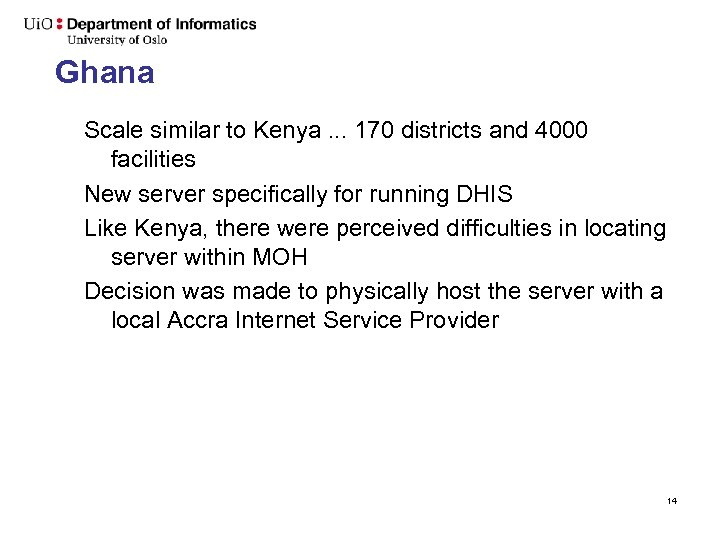 Ghana Scale similar to Kenya. . . 170 districts and 4000 facilities New server