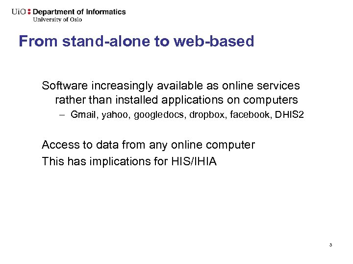 From stand-alone to web-based Software increasingly available as online services rather than installed applications