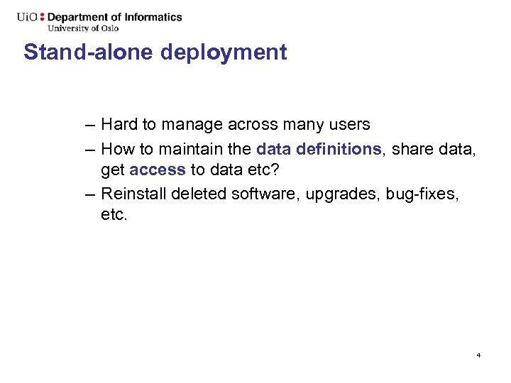 Stand-alone deployment – Hard to manage across many users – How to maintain the
