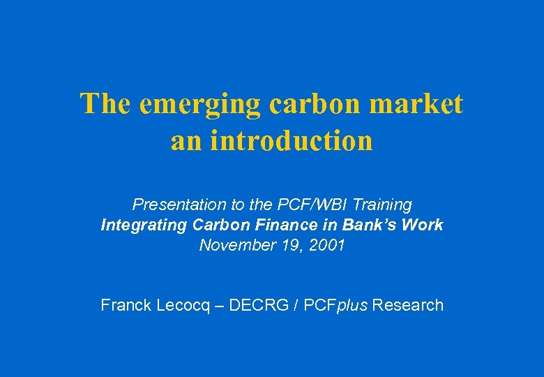The emerging carbon market an introduction Presentation to the PCF/WBI Training Integrating Carbon Finance