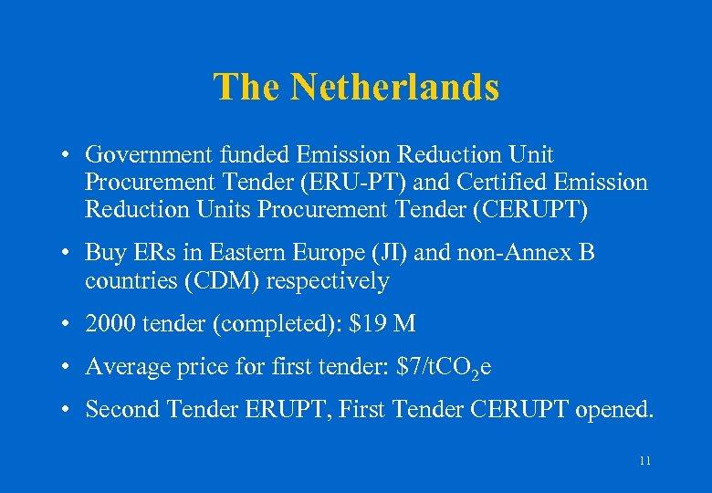 The Netherlands • Government funded Emission Reduction Unit Procurement Tender (ERU-PT) and Certified Emission
