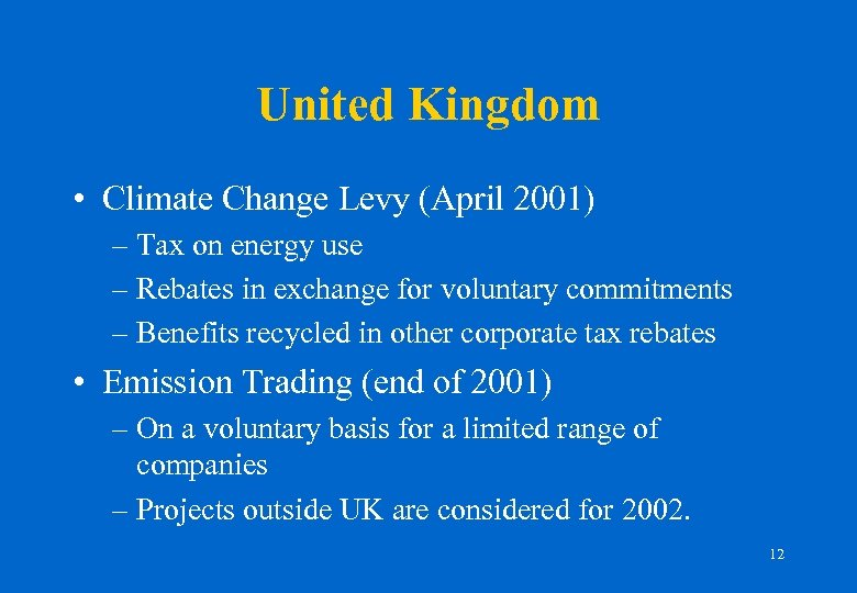United Kingdom • Climate Change Levy (April 2001) – Tax on energy use –