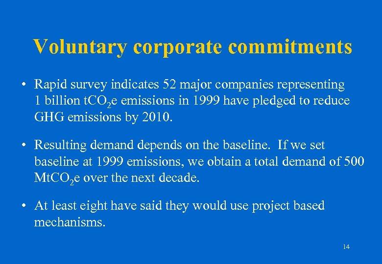 Voluntary corporate commitments • Rapid survey indicates 52 major companies representing 1 billion t.