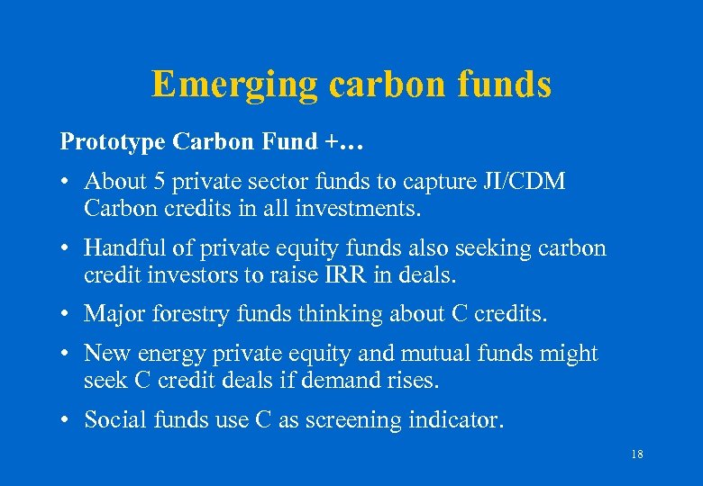 Emerging carbon funds Prototype Carbon Fund +… • About 5 private sector funds to
