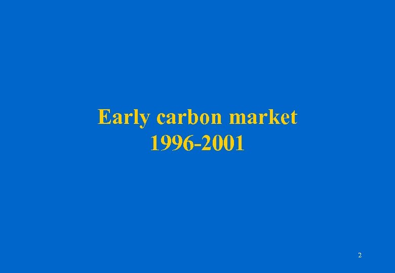 Early carbon market 1996 -2001 2