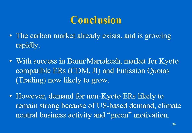 Conclusion • The carbon market already exists, and is growing rapidly. • With success