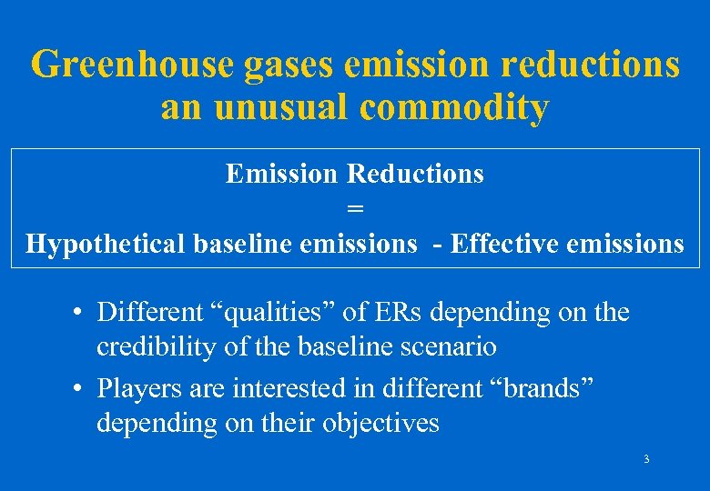 Greenhouse gases emission reductions an unusual commodity Emission Reductions = Hypothetical baseline emissions -