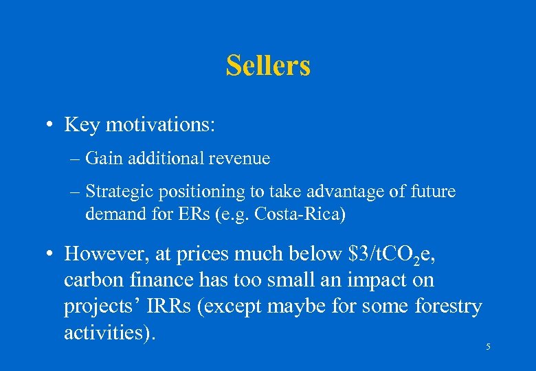 Sellers • Key motivations: – Gain additional revenue – Strategic positioning to take advantage