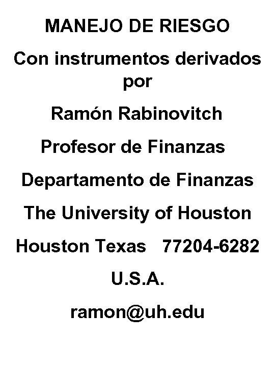 MANEJO DE RIESGO Con instrumentos derivados por Ramón Rabinovitch Profesor de Finanzas Departamento de