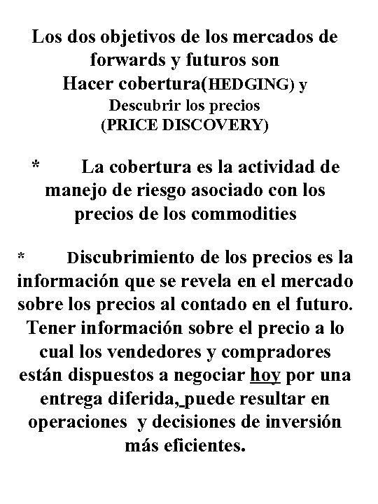 Los dos objetivos de los mercados de forwards y futuros son Hacer cobertura(HEDGING) y