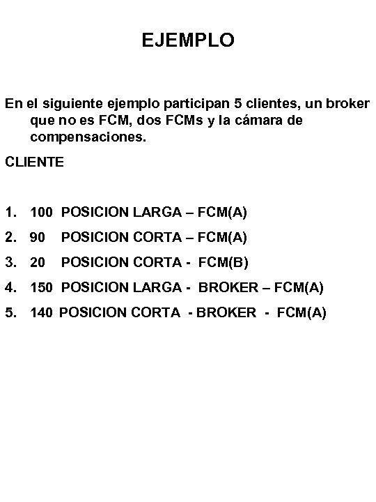 EJEMPLO En el siguiente ejemplo participan 5 clientes, un broker que no es FCM,