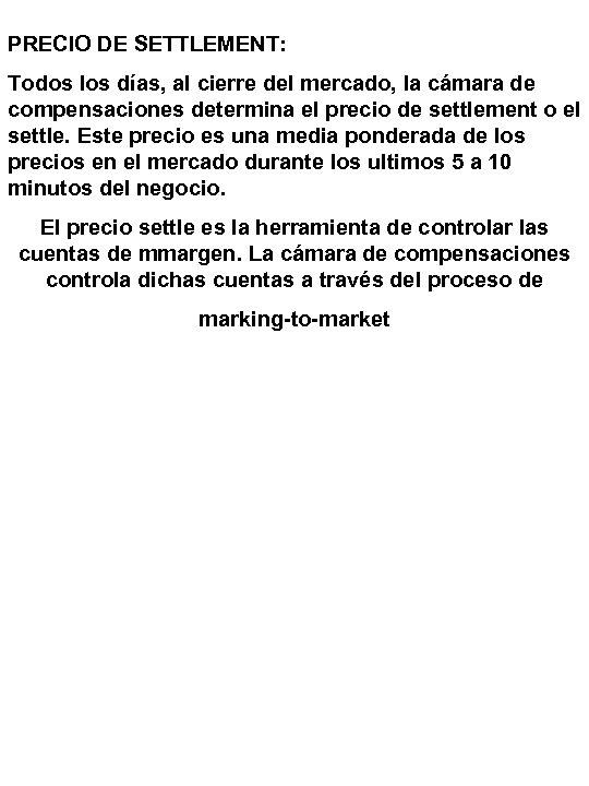 PRECIO DE SETTLEMENT: Todos los días, al cierre del mercado, la cámara de compensaciones