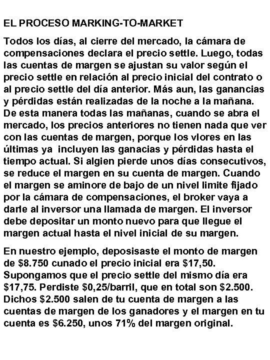 EL PROCESO MARKING-TO-MARKET Todos los días, al cierre del mercado, la cámara de compensaciones