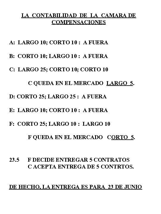 LA CONTABILIDAD DE LA CAMARA DE COMPENSACIONES A: LARGO 10; CORTO 10 : A