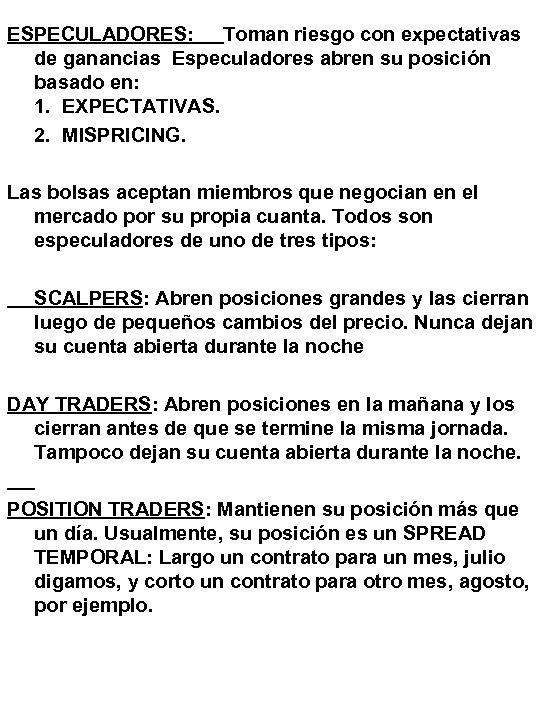 ESPECULADORES: Toman riesgo con expectativas de ganancias Especuladores abren su posición basado en: 1.