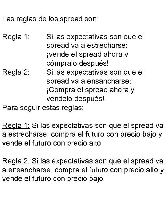 Las reglas de los spread son: Regla 1: Si las expectativas son que el
