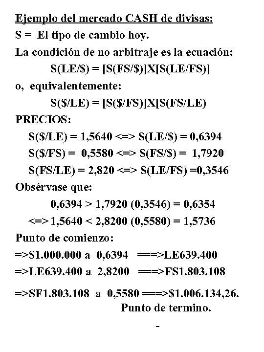 Ejemplo del mercado CASH de divisas: S = El tipo de cambio hoy. La