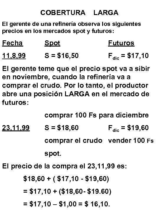 COBERTURA LARGA El gerente de una refinería observa los siguientes precios en los mercados