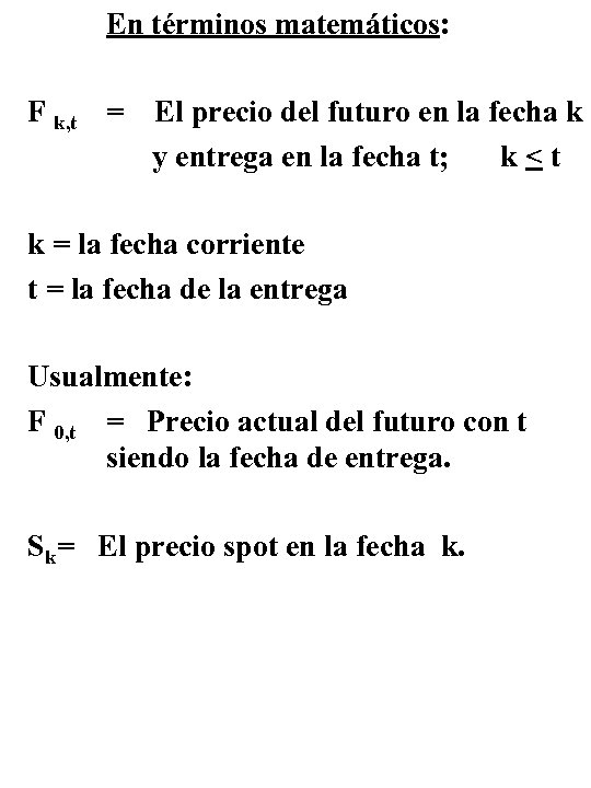 En términos matemáticos: F k, t = El precio del futuro en la fecha