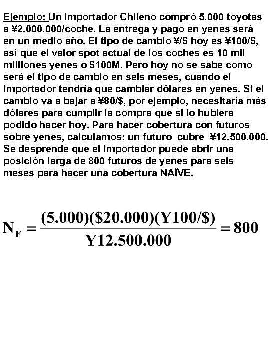Ejemplo: Un importador Chileno compró 5. 000 toyotas a ¥ 2. 000/coche. La entrega