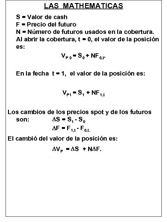 LAS MATHEMATICAS S = Valor de cash F = Precio del futuro N =