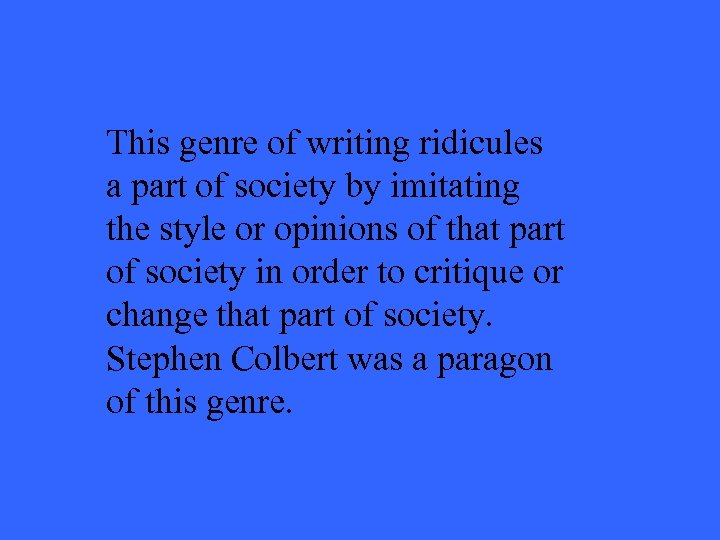 This genre of writing ridicules a part of society by imitating the style or