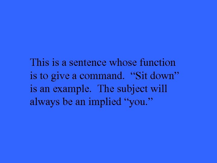 """This is a sentence whose function is to give a command. """"Sit down"""" is"""