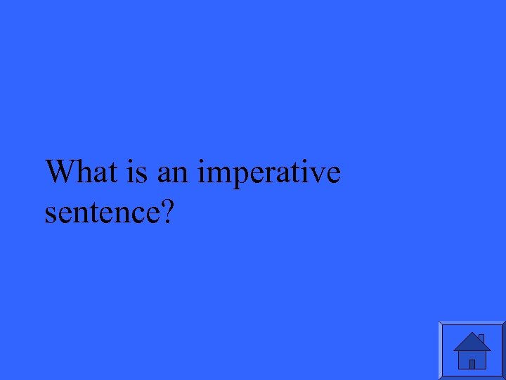 What is an imperative sentence?