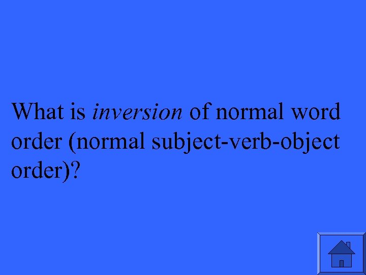 What is inversion of normal word order (normal subject-verb-object order)?