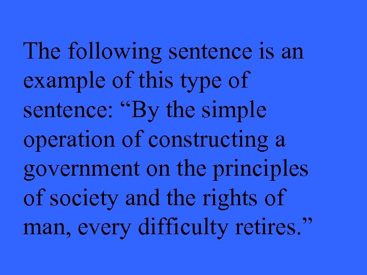 """The following sentence is an example of this type of sentence: """"By the simple"""