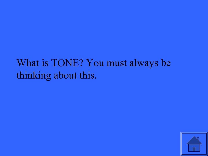 What is TONE? You must always be thinking about this.
