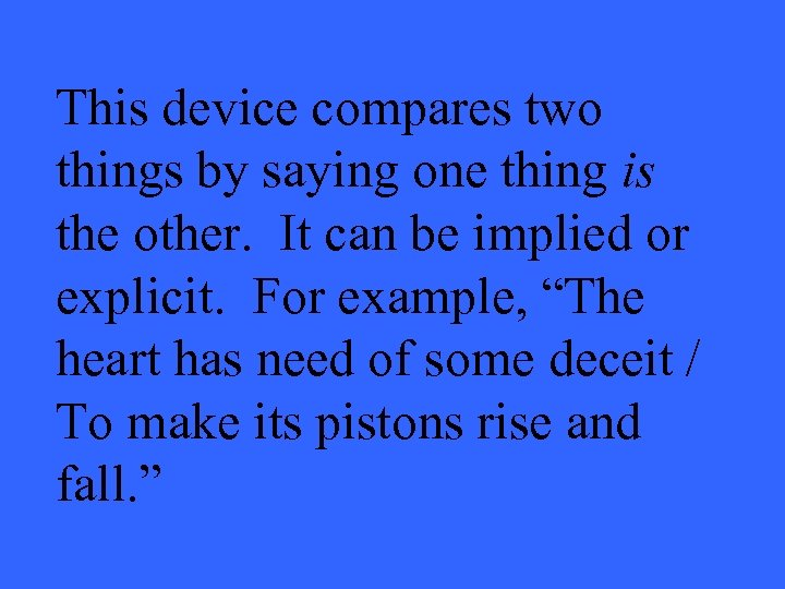 This device compares two things by saying one thing is the other. It can