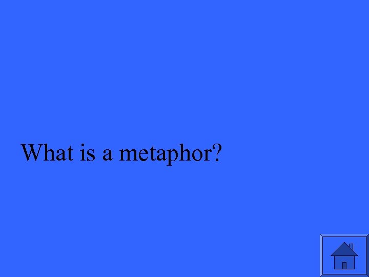 What is a metaphor?