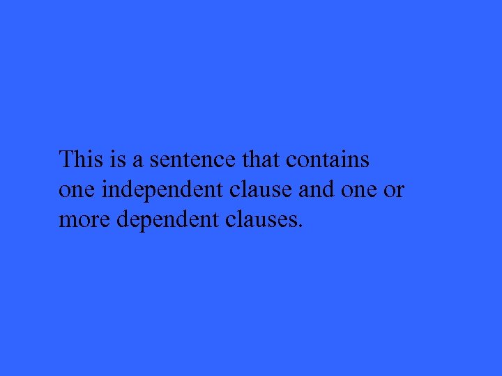 This is a sentence that contains one independent clause and one or more dependent
