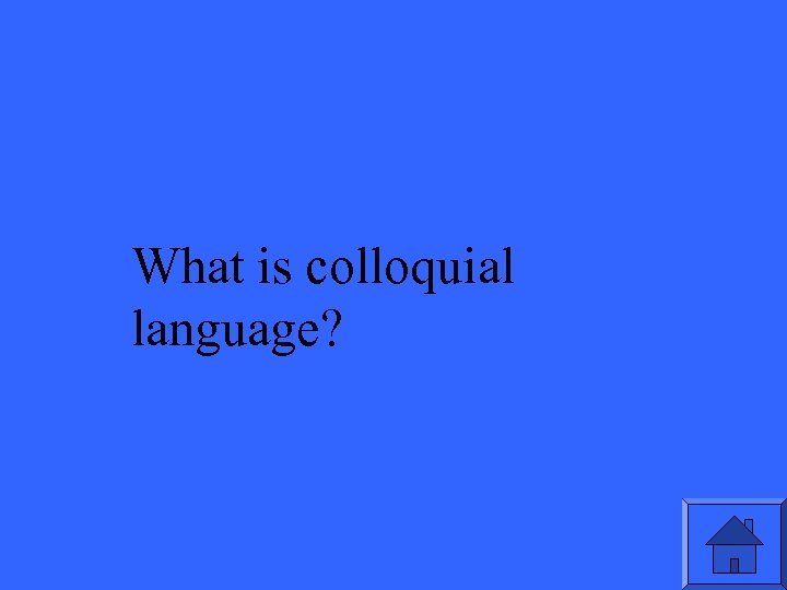 What is colloquial language?