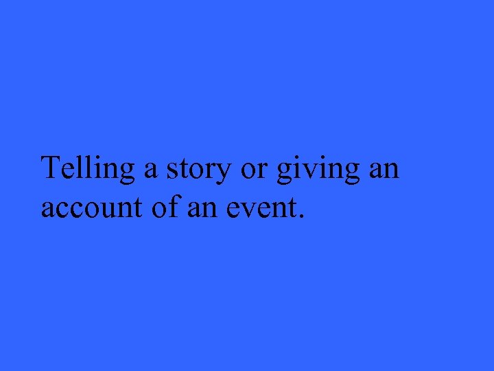 Telling a story or giving an account of an event.