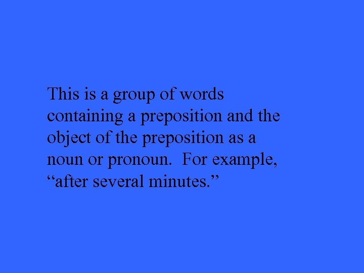 This is a group of words containing a preposition and the object of the